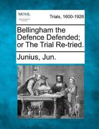 Bellingham the Defence Defended; Or the Trial Re-Tried.