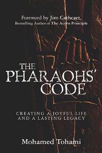 The Pharaohs' Code: Creating a Joyful Life and a Lasting Legacy