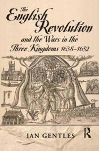 The English Revolution and the Wars of the Three Kingdoms, 1638-1652