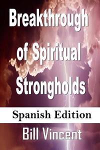 Breakthrough of Spiritual Strongholds (Spanish Edition): Ending the Cycles of Pain