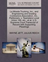 La Mirada Trucking, Inc., and Engineering and Grading Contractors Association, Inc., Petitioners, V. Teamsters Local Union 166, Etc., Et Al. U.S. Supreme Court Transcript of Record with Supporting Pleadings