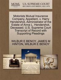 Motorists Mutual Insurance Company, Appellant, V. Harry Hendershot, Administrator of the Estate of Anna L. Hendershot, Deceased. U.S. Supreme Court Transcript of Record with Supporting Pleadings