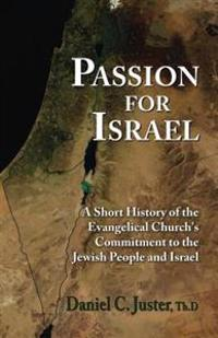 Passion for Israel: A Short History of the Evangelical Church's Commitment to the Jewish People and Israel
