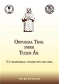 Oppunda Ting under tusen år : Katrineholms tingsrätts historia