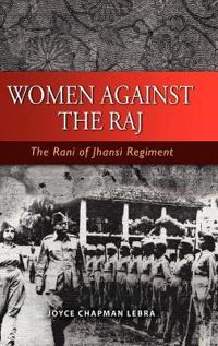 Women Against the Raj the Rani of Jhansi Regiment