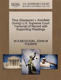 Titus (Dewayne) V. Kornfield (Irving) U.S. Supreme Court Transcript of Record with Supporting Pleadings