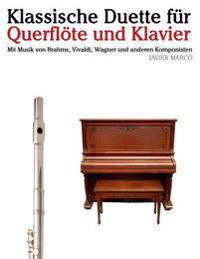 Klassische Duette Fur Querflote Und Klavier: Querflote Fur Anfanger. Mit Musik Von Brahms, Vivaldi, Wagner Und Anderen Komponisten
