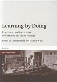 Learning by Doing: Experiments and Instruments in the History of Science Teaching