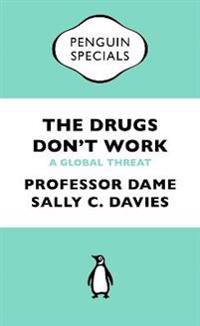Drugs Don't Work Penguin Special: A Global Threat