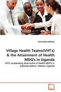 Village Health Teams(vht's) & the Attainment of Health Mdg's in Uganda