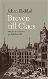 Breven till Claes : om livet och hovet på Kristinas tid