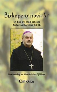 Biskopens novisår : en bok av, med och om Anders Arborelius