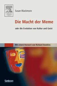 Die Macht der Meme: Oder Die Evolution von Kultur und Geist