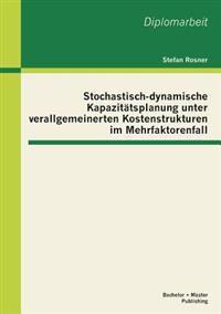 Stochastisch-Dynamische Kapazitatsplanung Unter Verallgemeinerten Kostenstrukturen Im Mehrfaktorenfall