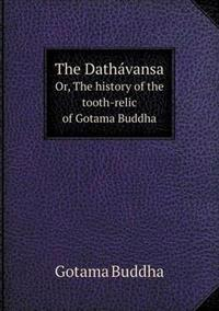 The Datha Vansa Or, the History of the Tooth-Relic of Gotama Buddha