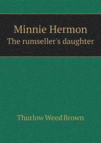 Minnie Hermon the Rumseller's Daughter