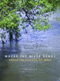 Where the River Bends - Under the Boughs of Trees