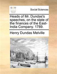 Heads of Mr. Dundas's Speeches, on the State of the Finances of the East-India Company. 1789.