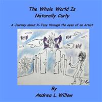 The Whole World Is Naturally Curly: A Journey about X-Tasy Through the Eyes of an Artist