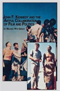 John F. Kennedy and the Artful Collaboration of Film and Politics