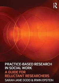 Practice-Based Research in Social Work: A Guide for Reluctant Researchers