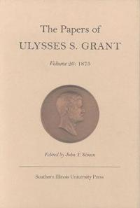 The Papers of Ulysses S.Grant v. 26; 1875