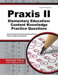 Praxis II Elementary Education: Content Knowledge (0014) Practice Questions: Praxis II Practice Tests & Review for the Praxis II: Subject Assessments