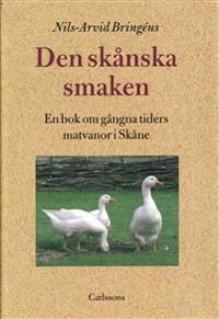 Den skånska smaken : en bok om gångna tiders matvanor i Skåne