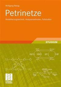 Petrinetze: Modellierungstechnik, Analysemethoden, Fallstudien