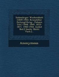 Siebenb Rger Wochenblatt (1849-1944: Kronst Dter Zeitung).(Hrsg.: Johann G Tt.) 1848. 1849. 1853-1871. 1940-1944. [Nebst Beil.] [Mehr Nicht Vorh.]...