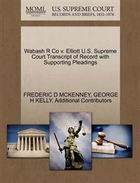 Wabash R Co V. Elliott U.S. Supreme Court Transcript of Record with Supporting Pleadings