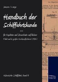 Handbuch Der Schifffahrtskunde Fur Kapitane Und Steuerleute Auf Kleiner Fahrt Und in Groer Hochseefischerei