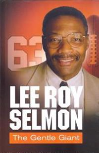 Lee Roy Selmon: The Gentle Giant: Personal Tributes from 50 Friends