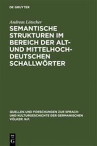 Semantische Strukturen Im Bereich Der Alt- Und Mittelhochdeutschen Schallwörter