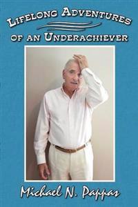 Lifelong Adventures of an Underachiever