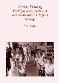 Fackliga organisationer och medlemmar i dagens Sverige