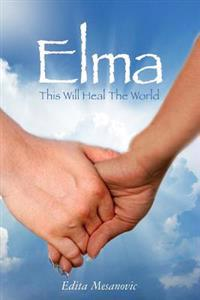 Elma: This Will Heal the World