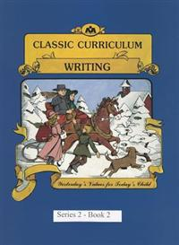 Classic Curriculum: Writing, Book 2