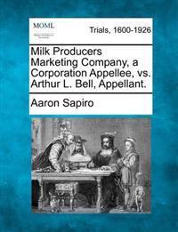 Milk Producers Marketing Company, a Corporation Appellee, vs. Arthur L. Bell, Appellant.