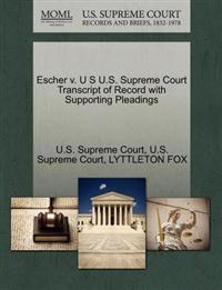 Escher V. U S U.S. Supreme Court Transcript of Record with Supporting Pleadings