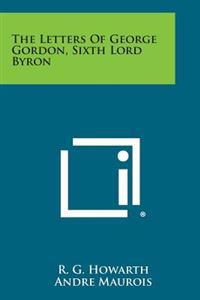 The Letters of George Gordon, Sixth Lord Byron