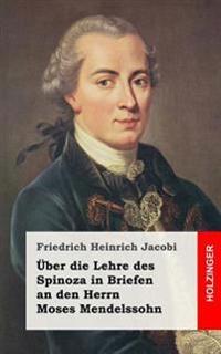 Uber Die Lehre Des Spinoza in Briefen an Den Herrn Moses Mendelssohn