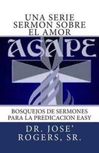 Una Serie Sermon Sobre El Amor: Bosquejos de Sermones Para La Predicacion Easy