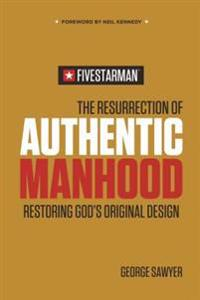 The Resurrection of Authentic Manhood