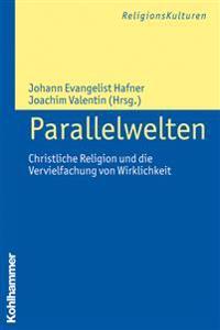 Parallelwelten: Christliche Religion Und Die Vervielfachung Von Wirklichkeit