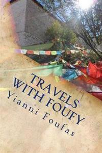 Travels with Foufy: Asian and European Cultural, Social and Geographical Perspectives from the Travel Log of a Free Spirited and Inquisiti