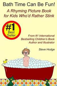 Bath Time Can Be Fun!: A Rhyming Picture Book for Kids Who'd Rather Stink