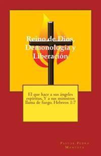 Reino de Dios, Demonologia y Liberacion: Curso Comprensivo de Lliberacion Para Lideres y Pastores