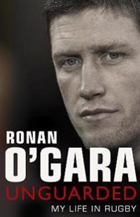 Ronan O'Gara: Unguarded: My Life in Rugby