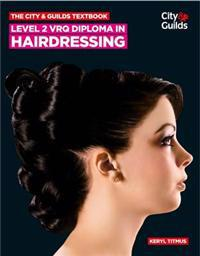 City & guilds textbook: level 2 vrq diploma in hairdressing